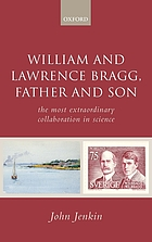 William and Lawrence Bragg, father and son : the most extraordinary collaboration in science