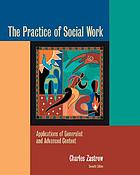 The practice of social work : applications of generalist and advanced content