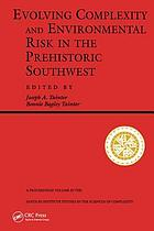 "Evolving complexity and environmental risk in the prehistoric Southwest : proceedings of the Workshop ""Resource Stress, Economic Uncertainty, and Human Response in the Prehistoric Southwest,"" held February 25-29, 1992, in Santa Fe, NM"