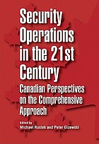 Security operations in the 21st century : Canadian perspectives on the comprehensive approach