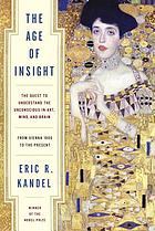 The age of insight : the quest to understand the unconscious in art, mind, and brain : from Vienna 1900 to the present