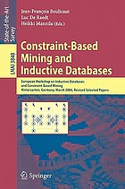 Constraint-based mining and inductive databases : European Workshop on Inductive Databases and Constraint Based Mining, Hinterzarten, Germany, March 11-13, 2004 : revised selected papers