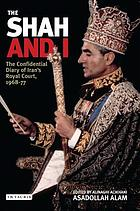 The Shah and I : the confidential diary of Iran's royal court, 1969-1977