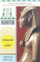 The life and times of Akhnaton, Pharaoh of Egypt