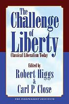 The challenge of liberty : classical liberalism today