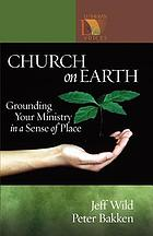 Church on earth : grounding your ministry in a sense of place