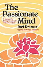 The passionate mind; a manual for living creatively with one's self