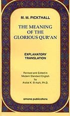 The meaning of the glorious Qur'an : text and explanatory translation