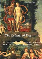 The cabinet of Eros : Renaissance mythological painting and the studiolo of Isabella d'Este