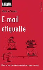 E-mail etiquette : how to get the best results from your e-mails