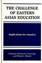 The challenge of Eastern Asian education : implications for America Challenge of Eastern Asian Education, The