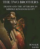 The two brothers : death and the afterlife in Middle Kingdom Egypt
