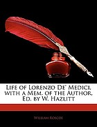 The life of Lorenzo de' Medici, called the Magnificent
