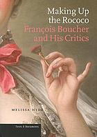 Making up the rococo : François Boucher and his critics