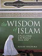 The wisdom of Islam : an introduction to the living experience of Islamic belief and practice