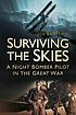 Surviving the skies : a night bomber pilot in the Great War