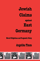 Jewish claims against East Germany : moral obligations and pragmatic policy