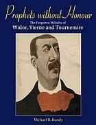 Prophets without honour : the forgotten mélodies of Widor, Vierne and Tournemire
