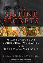 The Sistine secrets : Michelangelo's forbidden messages in the heart of the Vatican