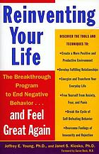 Reinventing your life : the breakthrough program to end negative behavior ... and feel great again