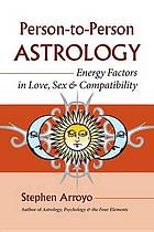 Person-to-person astrology : energy factors in love, sex & compatibility