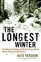 The longest winter : the Battle of the Bulge and the epic story of WWII's most decorated platoon