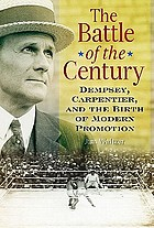 The battle of the century : Dempsey, Carpentier, and the birth of modern promotion