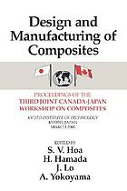 Design and manufacturing of composites : proceedings of the Third Joint Canada-Japan Workshop on Composites, Kyoto Institute of Technology, Kyoto, Japan, March 2000