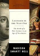 Lavoisier in the year one : the birth of a new science in an age of revolution