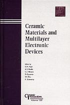 Ceramic materials and multilayer electronic devices : proceedings of the High Strain Piezoelectric Materials, Devices, and Applications ; and Advanced Dielectric Materials and Multilayer Electronic Devices Symposia : held at the 105th Annual Meeting of the American Ceramic Society : April 27-30, 2003 in Nashville, Tennessee