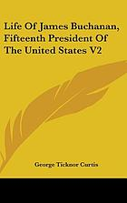 Life of James Buchanan : fifteenth president of the United States