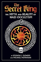 The secret king : the myth and reality of Nazi occultism