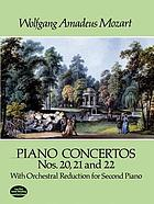 Piano concertos nos. 20, 21, and 22 with orchestral reduction for second piano