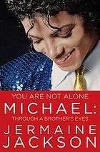 You are not alone : Michael, through a brother's eyes