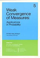 Weak convergence of measures : applications in probability