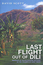 Last flight out of Dili : memoirs of an accidental activist in the triumph of East Timor