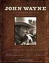 John Wayne : the genuine article : the authorized visual biography of the life and legend
