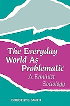 The everyday world as problematic : a feminist sociology