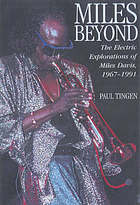 Miles beyond : the electric explorations of Miles Davis, 1967-1991