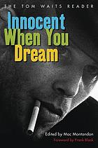 Innocent when you dream : the Tom Waits reader