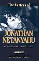 The letters of Jonathan Netanyahu : the commander of the Entebbe rescue force