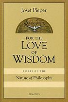 For the love of wisdom : essays on the nature of philosophy