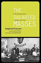 The salaried masses : duty and distraction in Weimar Germany