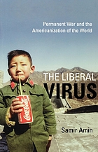 The liberal virus : permanent war and the Americanization of the world