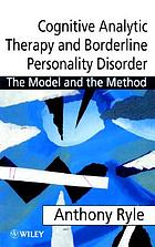 Cognitive analytic therapy for borderline personality disorder : the model and the method