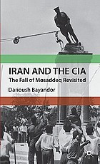 Iran and the CIA : the fall of Mosaddeq revisited