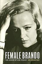 Female Brando : the legend of Kim Stanley