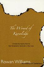 The wound of knowledge : Christian spirituality from the New Testament to St. John of the Cross