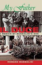 My father, il Duce : a memoir by Mussolini's son