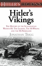 Hitler's Vikings: The History of the Scandinavian Waffen-SS : the Legions, the SS Wiking and the SS Nordland